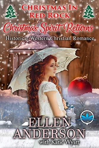 Christmas Spirit Returns: Historical Western Romance (Christmas In Red Rock Series Book 4) ()