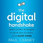 The Digital Handshake: Seven Proven Strategies to Grow Your Business Using Social Media | Paul Chaney