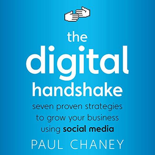 The Digital Handshake: Seven Proven Strategies to Grow Your Business Using Social Media by Gildan Media, LLC
