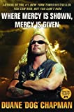 Where Mercy Is Shown, Mercy Is Given, Duane Dog Chapman, 1401323715