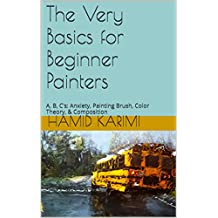 The Very Basics for Beginner Painters: A, B, C's: Anxiety, Painting Brush, Color Theory, Composition