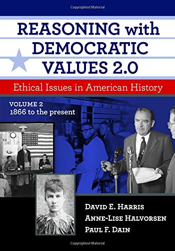 Reasoning with Democratic Values 2.0, Volume 2: Ethical Issues in American History, 1866 to the Present