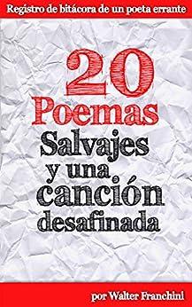 20 Poemas salvajes y una canción desafinada (Spanish Edition) por [Franchini, Walter]