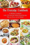 healthy food on a budget - The Everyday Cookbook: A Healthy Cookbook with 130 Amazing Whole Food Recipes That are Easy on the Budget: Breakfast, Lunch and Dinner Made Simple (Healthy Cooking and Eating)