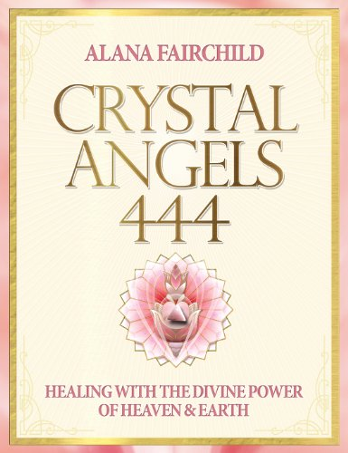 Divine Crystal - Crystal Angels 444: Healing with the Divine Power of Heaven and Earth