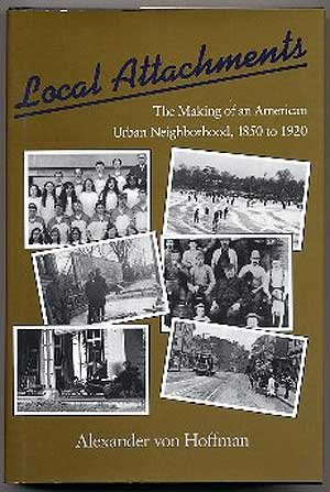 Local Attachments: The Making of an American Urban Neighborhood, 1850 to 1920 (Creating the North American - Outlets Boston In Area