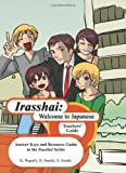 Irasshai: Welcome to Japanese - Teachers' Guide: Answer Keys and Resource Guide to the Irasshai Series (Japanese Edition)