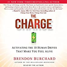 The Charge: Activating the 10 Human Drives that Make You Feel Alive Audiobook by Brendon Burchard Narrated by Brendon Burchard
