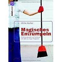 Magisches Entrümpeln: Richtig sammeln und loslassen mit dem 14-Tage-Programm