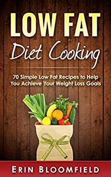 Low-Fat Diet Cooking: 70 Simple Low-Fat Recipes to Help