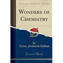 Wonders of Chemistry (Classic Reprint)