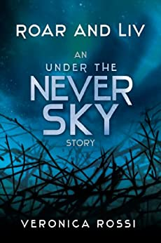 Roar and Liv (Under the Never Sky Book 1) by [Rossi, Veronica]