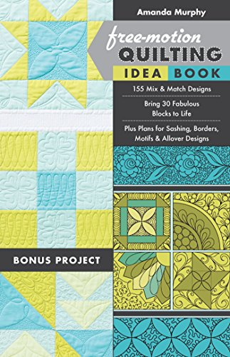 Free-Motion Quilting Idea Book: 155 Mix & Match Designs- Bring 30 Fabulous Blocks to Life- Plus Plans for Sashing, Borders, Motifs & Allover Designs -