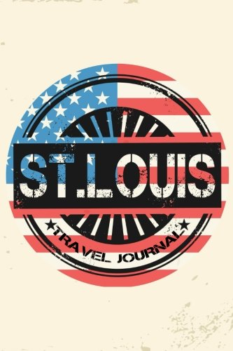 St. Louis Travel Journal: Blank Travel Notebook (6x9), 108 Lined Pages, Soft Cover (Blank Travel Journal)(Travel Journals To Write In)(US - Kids Branson With Missouri