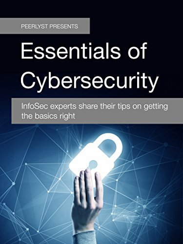 Essentials of Cybersecurity: InfoSec experts share their tips on getting the basics right (Peerlyst Presents Book 2)