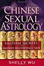 Chinese Sexual Astrology: Eastern Secrets to Mind-Blowing Sex