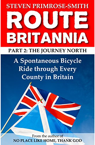Route Britannia, the Journey North: A Spontaneous Bicycle Ride through Every County in (Primrose Border)