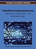 Embedded Computing Systems : Applications, Optimization, and Advanced Design, Mohamed Khalgui, 1466639229
