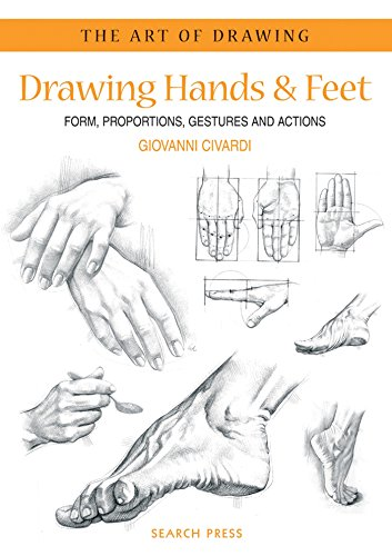 Art of Drawing: Drawing Hands & Feet: Form, Proportions, Gestures and Actions -