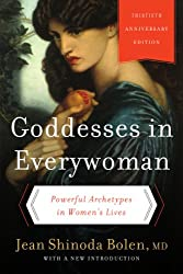Goddesses in Everywoman: Thirtieth Anniversary Edition: Powerful Archetypes in Women's Lives