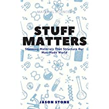 Stuff Matters: Stunning Materials That Structure Our Man-Made World