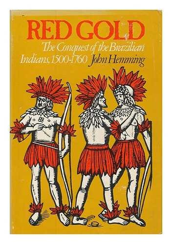 Red Gold: The Conquest of the Brazilian Indians, 1500-1760