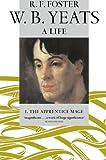 W. B. Yeats, A Life, I: The Apprentice Mage 1865-1914: Apprentice Mage 1865-1914 v. 1
