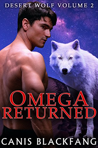 OMEGA Returned (Desert Wolf #2) - M/M Gay Werewolf Shifter Mpreg Romance