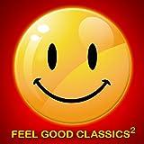 Feel Good Classics 2: 100 Songs to Make You Feel Happy