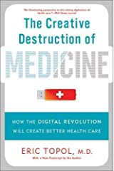 Creative Destruction of Medicine by Eric Topol (2013-04-11) Unknown Binding