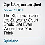 The Stalemate over the Supreme Court Could Get Even Worse than You Think | Paul Waldman
