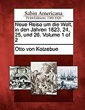 Neue Reise Um Die Welt, in Den Jahren 1823, 24, 25, und 26. Volume 1 Of 2, Otto Von Kotzebue, 1275691730