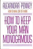 How to Keep Your Man Monogamous, Alexandra Penney, 0553053825