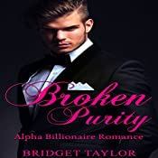 Broken Purity: Alpha Billionaire Series, Book 2 | Bridget Taylor