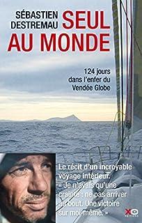 Seul au monde : 124 jours dans l'enfer du Vendée Globe, Destremau, Sébastien