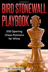 Bird Stonewall Playbook: 200 Opening Chess Positions for White (Chess Opening Playbook)