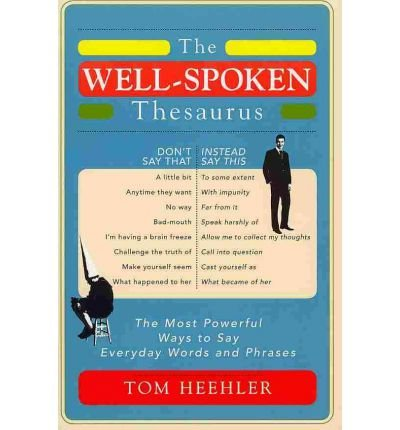 [(The Well-spoken Thesaurus)] [Author: Tom Heehler] published on (February, 2011)