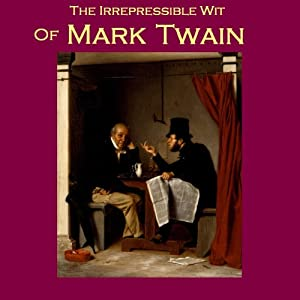 The Irrepressible Wit of Mark Twain Audiobook