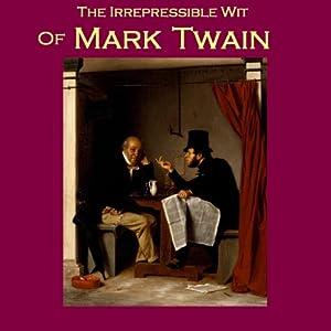The Irrepressible Wit of Mark Twain Audiobook