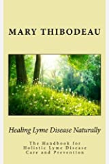 Healing Lyme Disease Naturally: The Handbook for Holistic Lyme Disease Care and Prevention Paperback