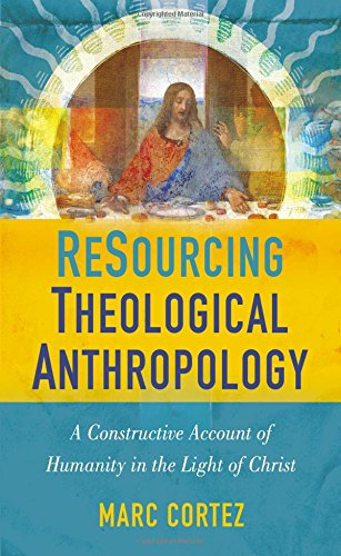 ReSourcing Theological Anthropology: A Constructive Account of Humanity in the Light of - Stores Mall Northgate