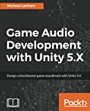 Game Audio Development with Unity 5.X