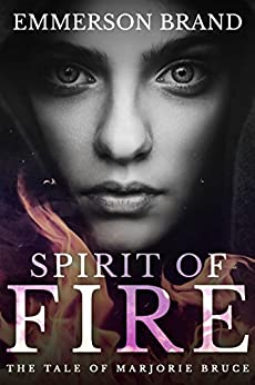 Spirit of Fire: The Tale of Marjorie Bruce by [Brand, Emmerson]