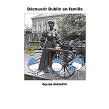 Découvrir Dublin en famille (French Edition)
