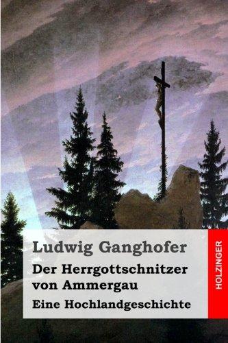 Der Herrgottschnitzer von Ammergau: Eine Hochlandgeschichte  [Ganghofer, Ludwig] (Tapa Blanda)