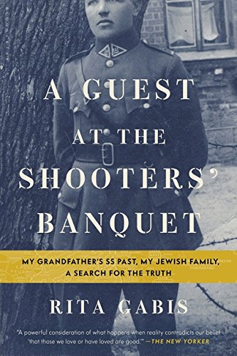 Download A Guest at the Shooters' Banquet: My Grandfather's SS Past, My Jewish Family, A Search for the Truth pdf epub