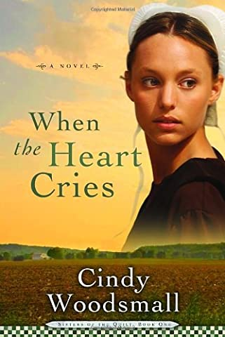 When the Heart Cries (Sisters of the Quilt, Book 1) - First Quilt Book