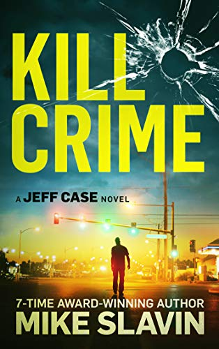 Kill Crime: A Jeff Case Novel-Stunning crime thriller full of twists with an unpredictable ending. Book 1 by [Slavin, Mike]