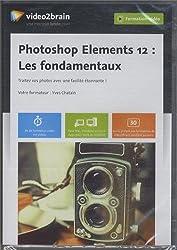 Photoshop Elements 12 : Les fondamentaux, Traitez vos photos avec une facilité étonnante ! 8h de formation vidéo