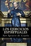 Los ejercicios espirituales de San Ignacio de Loyola (Spanish Edition)